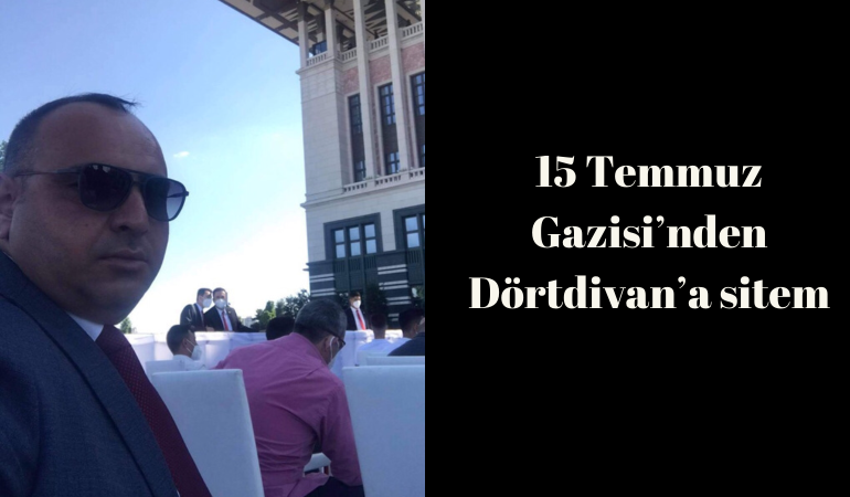 15 Temmuz Gazisi'nden Dörtdivan'a sitem