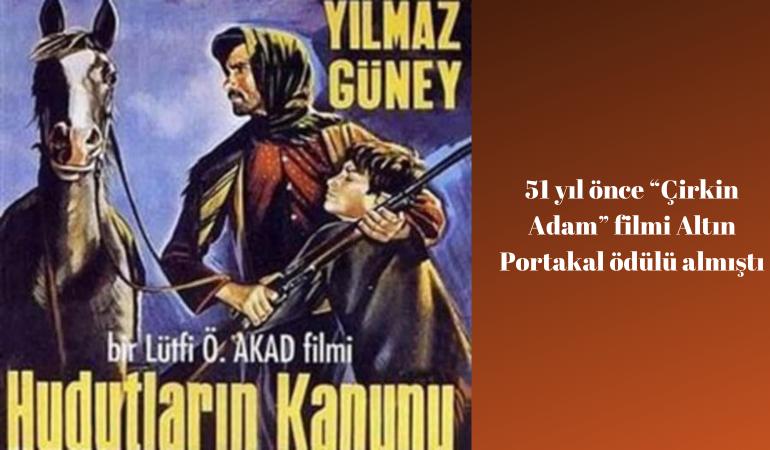 """51 yıl önce """"Çirkin Adam"""" filmi Altın Portakal ödülü almıştı"""
