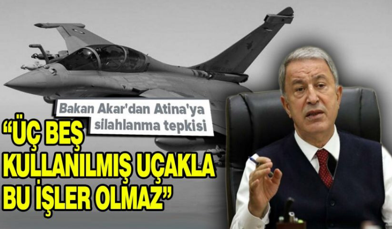 Bakan Akar'dan Yunanistan'a 'silahlanma yarışı' tepkisi!