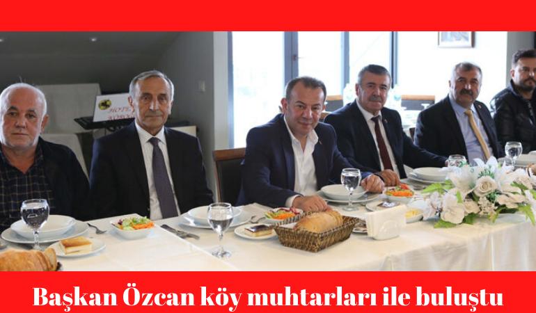 Başkan Özcan köy muhtarları ile buluştu