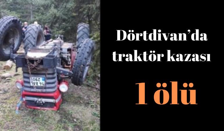 Dörtdivan'da traktör kazası: 1 ölü
